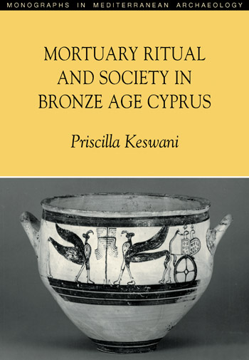 Mortuary Ritual and Society in Bronze Age Cyprus - (Volume 9) - Priscilla Keswani