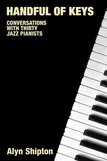 Handful of Keys - Conversations with Thirty Jazz Pianists - Alyn Shipton
