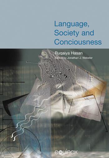 Language, Society and Consciousness - The Collected Works of Ruqaiya Hasan Vol 1 - Ruqaiya Hasan†