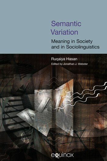 Semantic Variation: Meaning in Society and in Sociolinguistics - The Collected Works of Ruqaiya Hasan Vol 2 - Ruqaiya Hasan†
