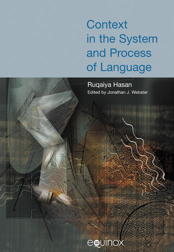 Context in the System and Process of Language - The Collected Works of Ruqaiya Hasan Vol 4 - Ruqaiya Hasan†