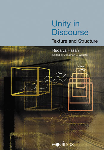 Unity in Discourse: Texture and Structure - The Collected Works of Ruqaiya Hasan Vol 6 - Ruqaiya Hasan†
