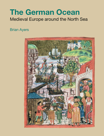 The German Ocean - Medieval Europe around the North Sea - Brian Ayers