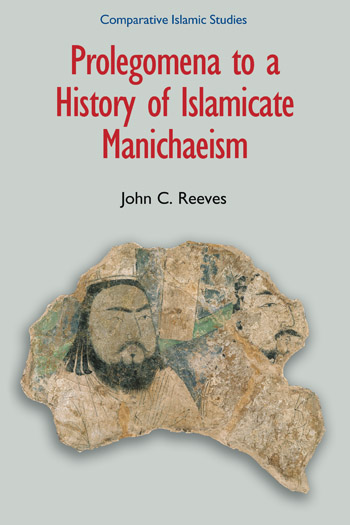 Prolegomena to a History of Islamicate Manichaeism - John C. Reeves