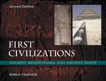 First Civilizations - Ancient Mesopotamia and Ancient Egypt (Second Edition) - Robert Chadwick