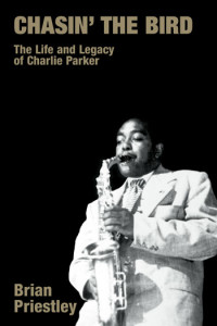 Chasin' the Bird - The Life and Legacy of Charlie Parker - Brian Priestley