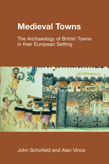Medieval Towns - The Archaeology of British Towns in their European Setting - John Schofield