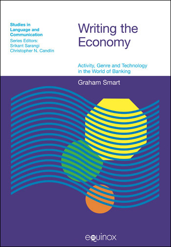 Writing the Economy - Activity, Genre and Technology in the World of Banking - Graham Smart