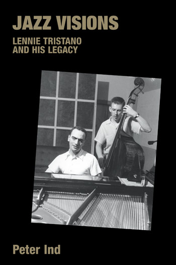 Jazz Visions - Lennie Tristano and His Legacy - Peter Ind