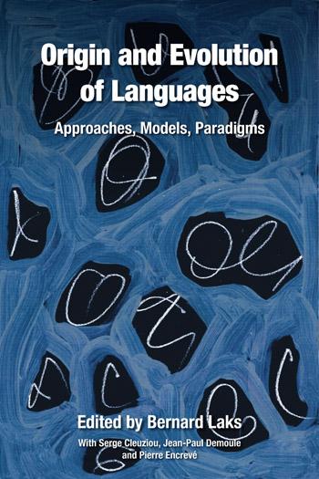 Origin and Evolution of Languages - Approaches, Models, Paradigms - Bernard Laks
