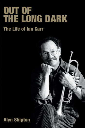 Out of the Long Dark - The Life of Ian Carr - Alyn Shipton