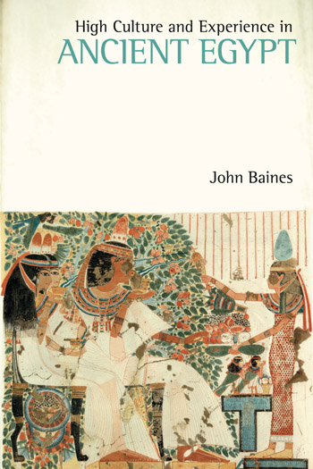High Culture and Experience in Ancient Egypt, John Baines