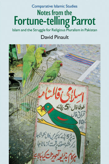 Notes from the Fortune-Telling Parrot - Islam and the Struggle for Religious Pluralism in Pakistan - David Pinault