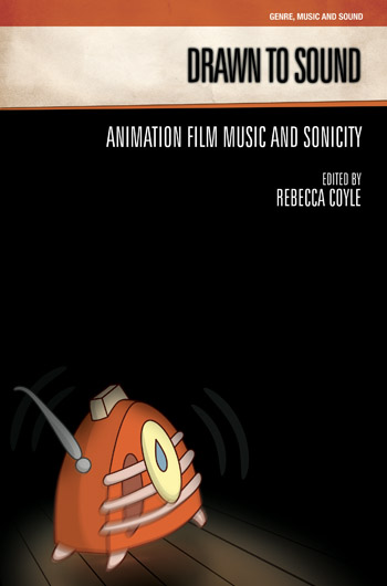 Drawn to Sound - Animation Film Music and Sonicity - Rebecca Coyle †