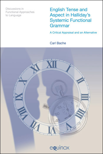 English Tense and Aspect in Halliday's Systemic Functional Grammar - A Critical Appraisal and an Alternative - Carl Bache