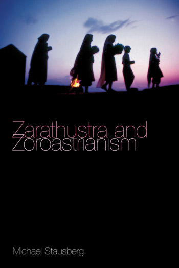Zarathustra and Zoroastrianism - Michael Stausberg