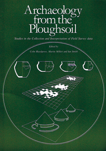 Archaeology from the Ploughsoil - Studies in the Collection and Interpretation of Field Survey Data - Colin Haselgrove