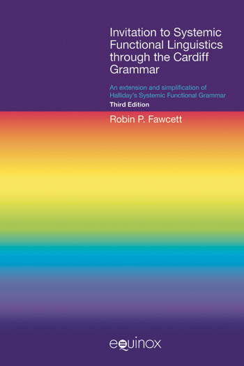 Invitation to Systemic Functional Linguistics through the Cardiff Grammar - An extension and simplification of Halliday's Systemic Functional Grammar (Third Edition) - Robin Fawcett