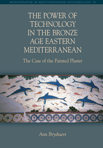 The Power of Technology in the Bronze Age Eastern Mediterranean - The Case of the Painted Plaster (Volume 12) - Ann Brysbaert