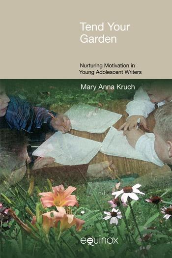 Tend your Garden - Nurturing Motivation in Young Adolescent Writers - Mary Anna Kruch