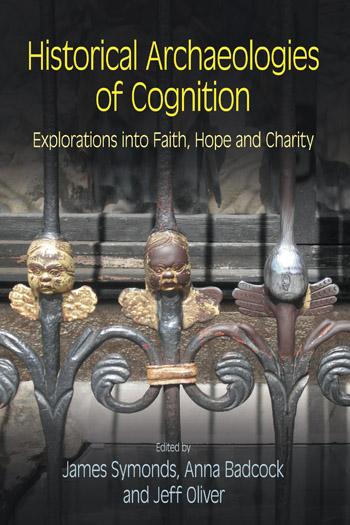 Historical Archaeologies of Cognition - Explorations into Faith, Hope and Charity - James Symonds