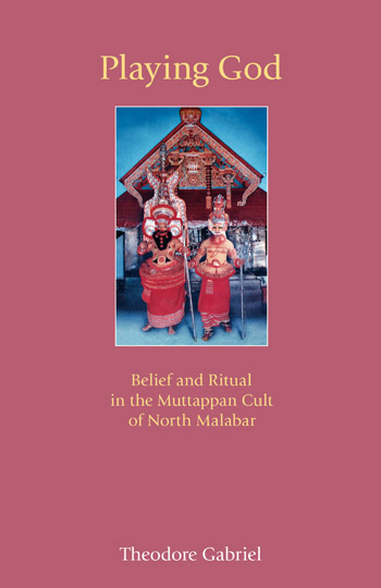 Playing God - Belief and Ritual in the Muttappan Cult of North Malabar - Theodore Gabriel