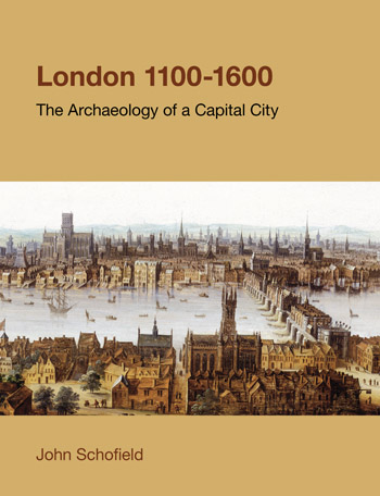 London, 1100-1600 - The Archaeology of a Capital City - John Schofield