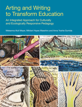 Arting and Writing to Transform Education - An Integrated Approach for Culturally and Ecologically Responsive Pedagogy - Meleanna Meyer