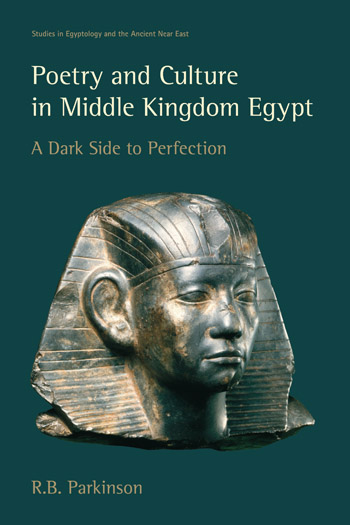 Poetry and Culture in Middle Kingdom Egypt - A Dark Side to Perfection - R.B. Parkinson