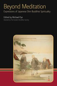 Beyond Meditation - Expressions of Japanese Shin Buddhist Spirituality - Michael Pye