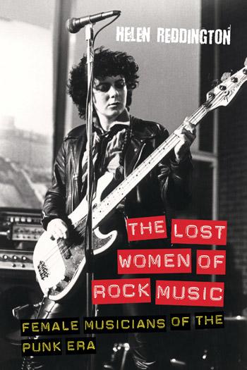 The Lost Women of Rock Music - Female Musicians of the Punk Era (second edition) - Helen Reddington