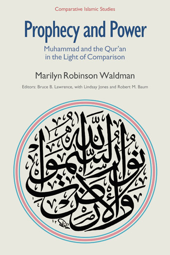 Prophecy and Power: Muhammad and the Qur'an in Light of Comparison - Muhammad and the Qur'an in the Light of Comparison - Marilyn Robinson Waldman †