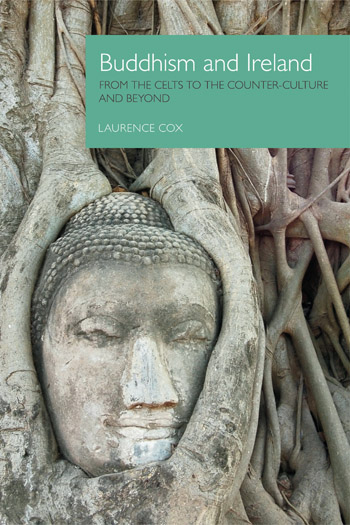 Buddhism and Ireland - From the Celts to the Counter-Culture and Beyond - Laurence Cox