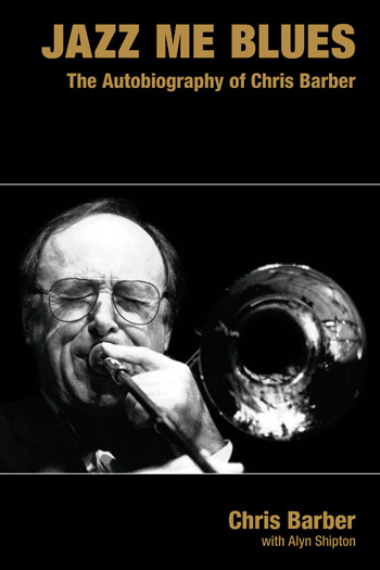 Jazz Me Blues - The Autobiography of Chris Barber - Chris Barber†