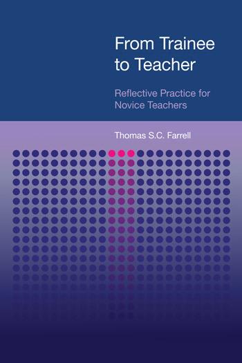 From Trainee to Teacher - Reflective Practice for Novice Teachers - Thomas S. C. Farrell