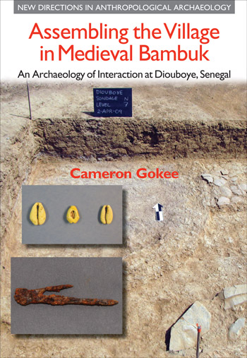Assembling the Village in Medieval Bambuk - An Archaeology of Interaction at Diouboye, Senegal - Cameron Gokee