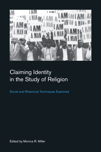 Claiming Identity in the Study of Religion - Social and Rhetorical Techniques Examined - Monica R. Miller