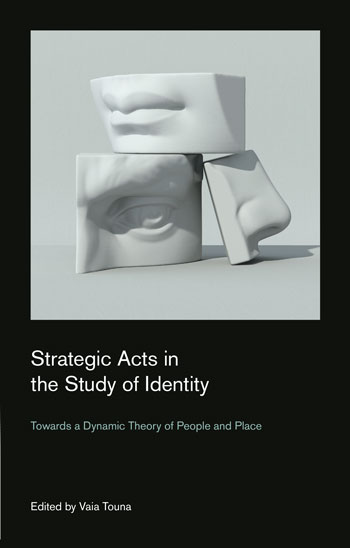 Strategic Acts in the Study of Identity - Towards a Dynamic Theory of People and Place - Vaia Touna