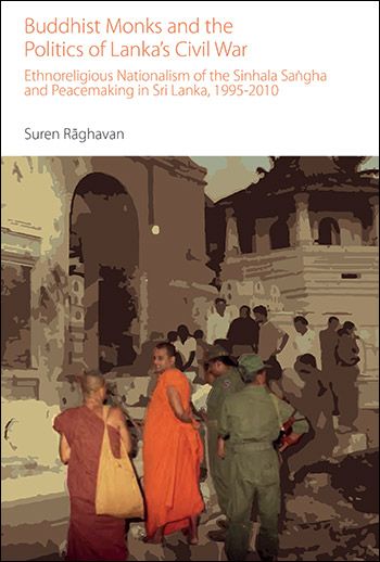 Buddhist Monks and the Politics of Lanka's Civil War - Suren Raghavan