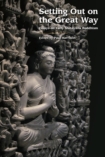 Setting Out on the Great Way - Essays on Early Mahāyāna Buddhism - Paul Harrison