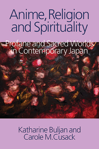 Anime, Religion and Spirituality - Profane and Sacred Worlds in Contemporary Japan - Katherine Buljan