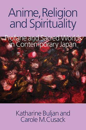 Anime, Religion and Spirituality - Profane and Sacred Worlds in Contemporary Japan - Katherine Buljan