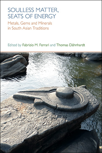 Soulless Matter, Seats of Energy - Metals, Gems and Minerals in South Asian Traditions - Fabrizio Ferrari