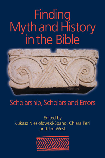 Finding Myth and History in the Bible - Scholarship, Scholars and Errors - Lukasz Niesiolowski-Spano
