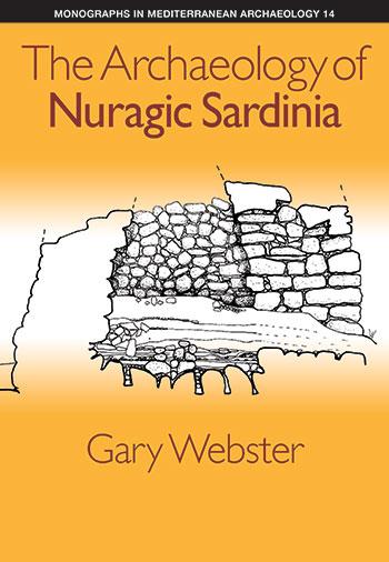 The Archaeology of Nuragic Sardinia - Volume 14 - Gary Webster