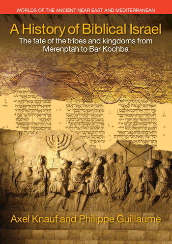 A History of Biblical Israel - The Fate of the Tribes and Kingdoms from Merenptah to Bar Kochba - Ernst Axel Knauf