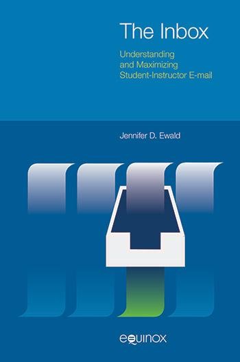 The Inbox - Understanding and Maximizing Student-Instructor E-mail - Jennifer Ewald