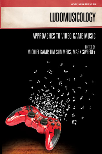 Ludomusicology - Approaches to Video Game Music - Michiel Kamp