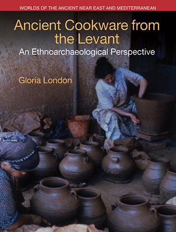 Ancient Cookware from the Levant - An Ethnoarchaeological Perspective - Gloria London