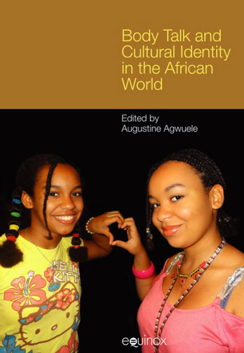 Body Talk and Cultural Identity in the African World - Augustine Agwuele
